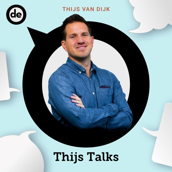 De Ondernemer Podcasts Thijs van Dijk Thijs Talks