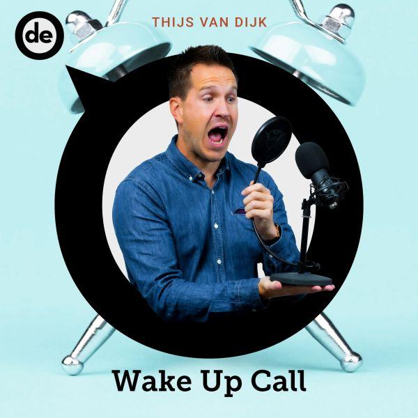 De Ondernemer Podcasts Thijs van Dijk Wake Up Call